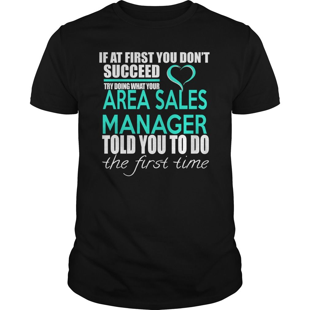 If At First You Don't Succeed Try Doing What Your Area Sales Manager Told You To Do The First Time T- Shirt  Hoodie Area Manager