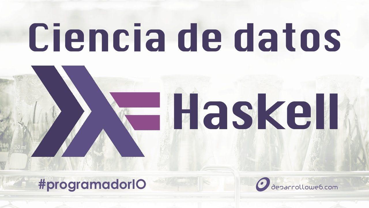 Haskell y la Ciencia de Datos #programadorIO