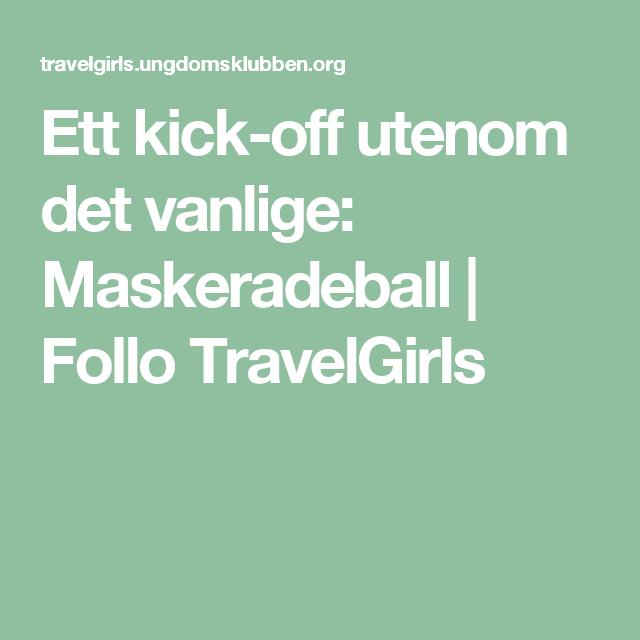 Ett kick-off utenom det vanlige: Maskeradeball | Follo TravelGirls