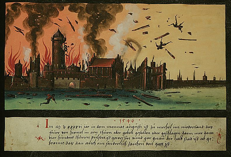 "1546 -- ""In the year 1546, in the month of August, the fire from the sky fell upon or struck a tower or building in Mechelen in the Netherlands, in which there was more than four hundred tons of gunpowder. And exactly half the city burned down, which is also a special sign from God."" -- The Book of Miracles (f°156), ca 1552"