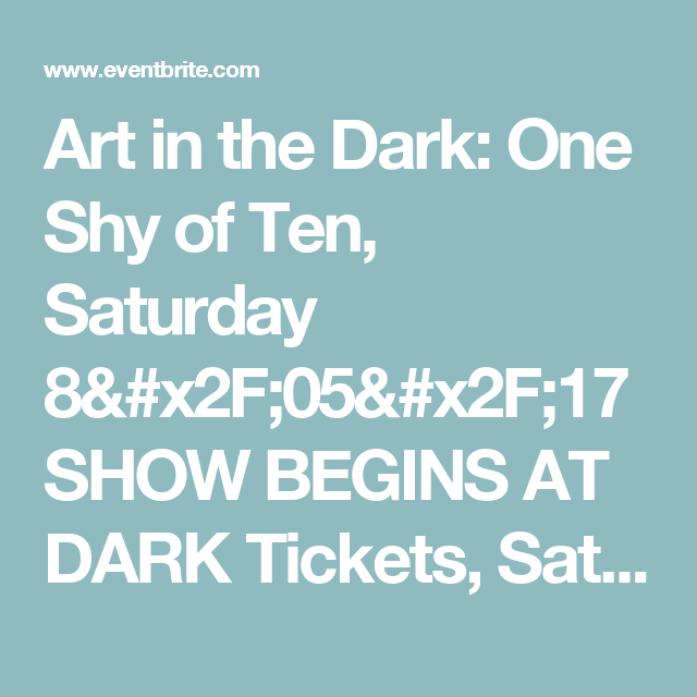 Art In The Dark One Shy Of Ten Saturday 8 X2f 05 X2f 17 Show