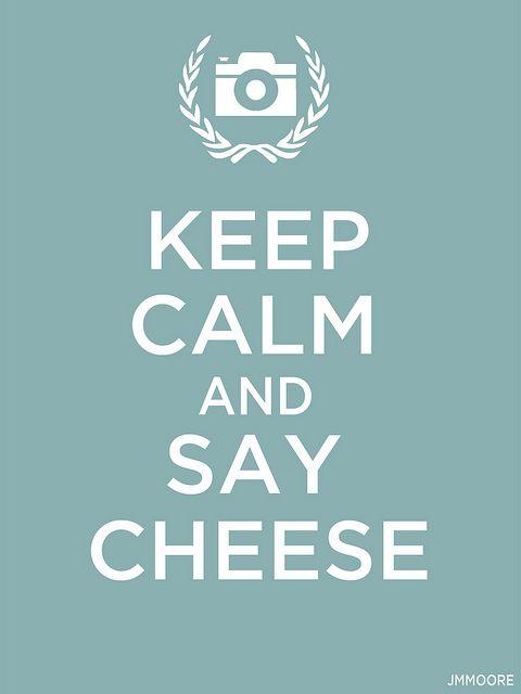 Keep Calm And Say Cheese Keep Calm Calm Calm Quotes