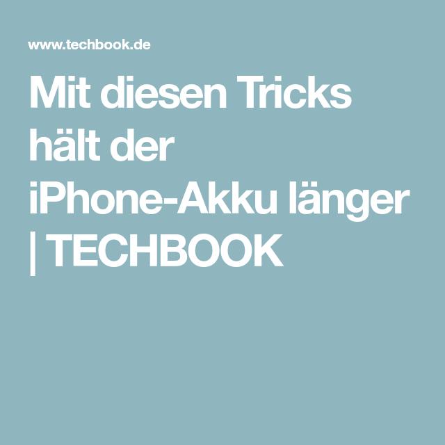 Mit Diesen Tricks Halt Der Iphone Akku Langer Techbook Iphone Akku Iphone Handy Akku