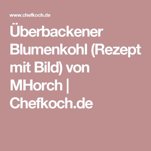 Überbackener Blumenkohl (Rezept mit Bild) von MHorch | Chefkoch.de