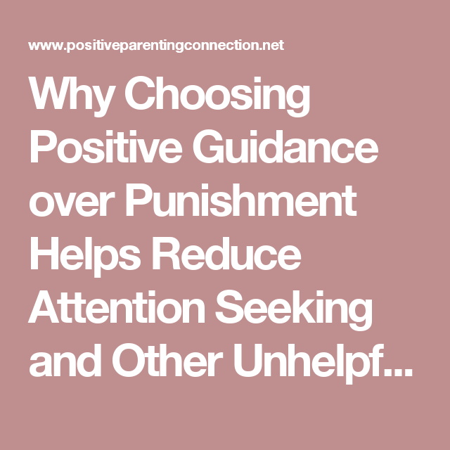Unhelpful Punishment >> Why Choosing Positive Guidance Over Punishment Helps Reduce