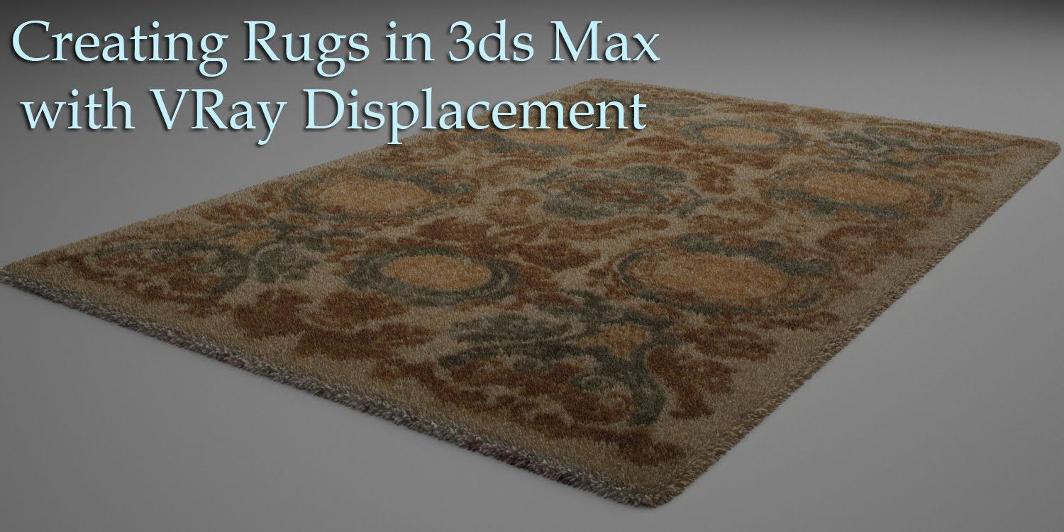 Creating Rugs In 3ds Max With Vray Displacement 3ds Max 3ds Max Tutorials 3ds
