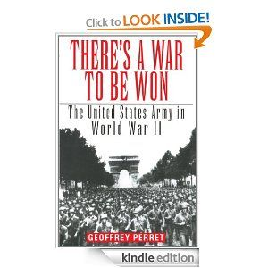There's a War to Be Won: The United States Army in World War II by Geoffrey Perret. $19.52. Publisher: Ballantine Books (August 3, 2011). 656 pages. Author: Geoffrey Perret