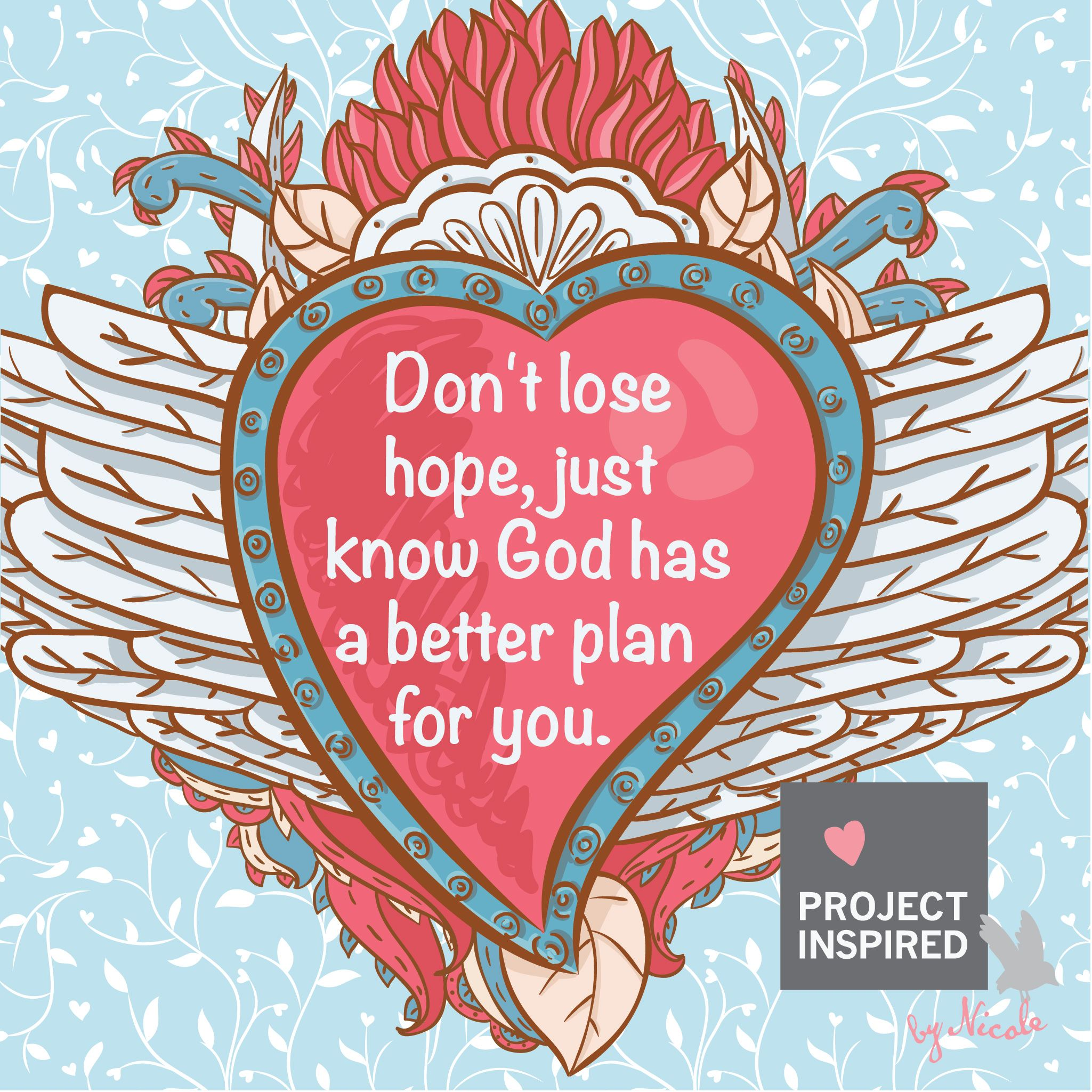 Don T Lose Hope Just Know God Has A Better Plan For You Inspirational God Quote Knowing God Praise God Inspirational Words
