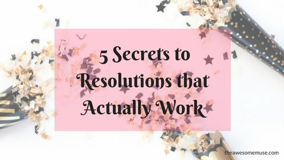 5 Secrets to Resolutions that Actually Work