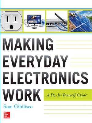 Making Everyday Electronics Work: A Do-It-Yourself Guide | Ebooks ...