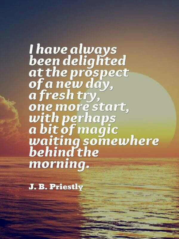 delightful..new day..fresh try..one more start :) <3