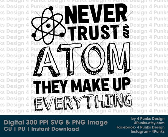 Never Trust An Atom They Make Up Everything Svg Png Digital File Commercial Use Shirt Svg Mug Svg Science Svg Schoo Silhouette Projects Never Trust How To Make