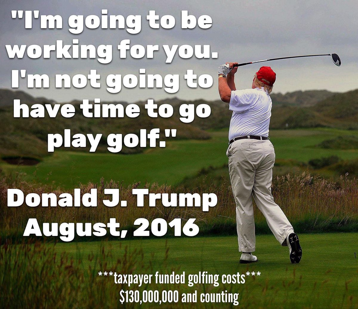 Trump Spends 1 Out Of Every 5 Days Playing Golf Fake Christians Alternative Facts Reality Tv Stars