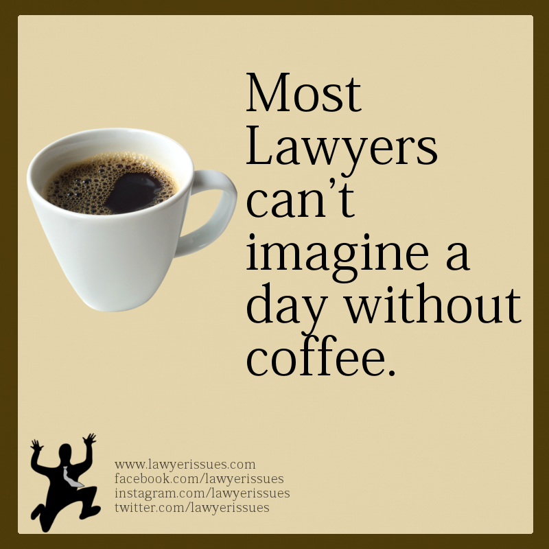 Most Lawyers Can T Imagine A Day Without Coffee Lawyers Attorneys Lawschool Students Legal Profession Career Fun Lawyer Lawyer Quotes Law School Life