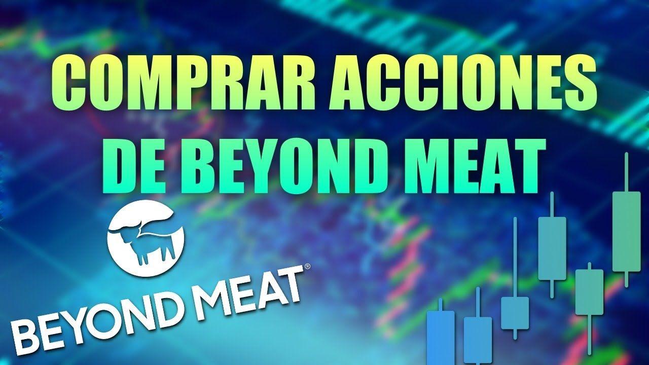Comprar Acciones De Beyond Meat Oportunidad De Inversión Invertir 2020 Comprar Acciones Compras Oportunidades De Inversion