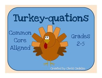 Turkey-quations! Common Core Math Activity, grades 2-5- Thanksgiving activity- writing equations $