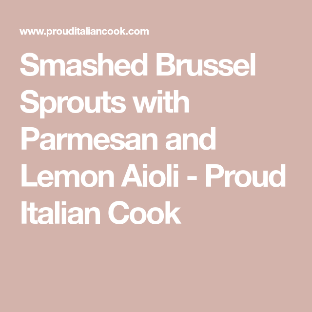 Smashed Brussel Sprouts with Parmesan and Lemon Aioli - Proud Italian Cook #smashedbrusselsprouts