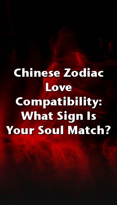Chinese Zodiac Love Compatibility: What Sign Is Your Soul