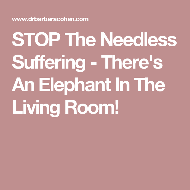 STOP The Needless Suffering - There\'s An Elephant In The Living Room ...