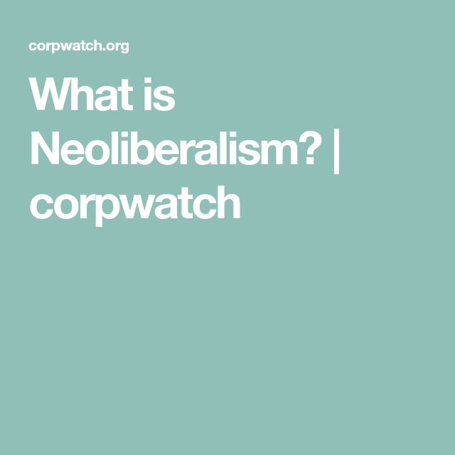 What I Neoliberalism Corpwatch Ideology Political Io Messenger Essay My Belief Philosophy Example