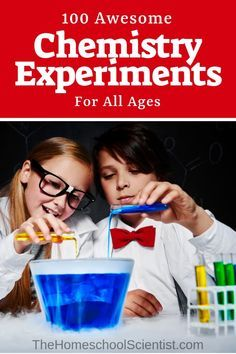 100 Awesome Chemistry Experiments For All Ages - The Homeschool Scientist