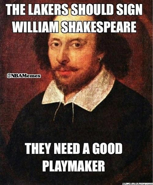 Lakers In Need Of A Point Guard Http Nbafunnymeme Com Lakers In Need Of A Point Guard Funny Quotes Shakespeare Meme English Teacher Humor