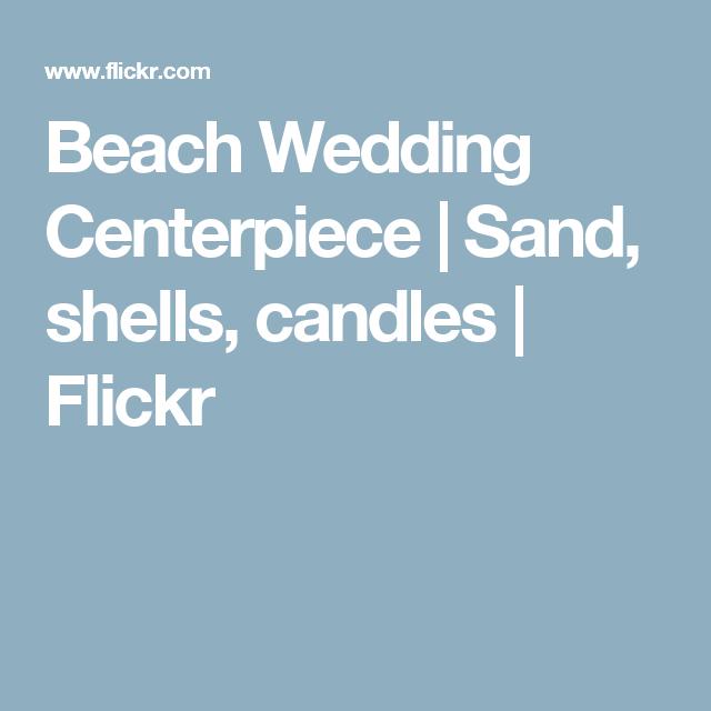 Beach Wedding Centerpiece | Sand, shells, candles | Flickr