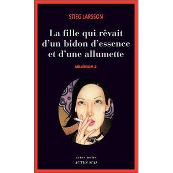 La Fille Qui Revait D Un Bidon D Essence Et D Une Alumette S Larsson Bidon D Essence Livre Livres A Lire