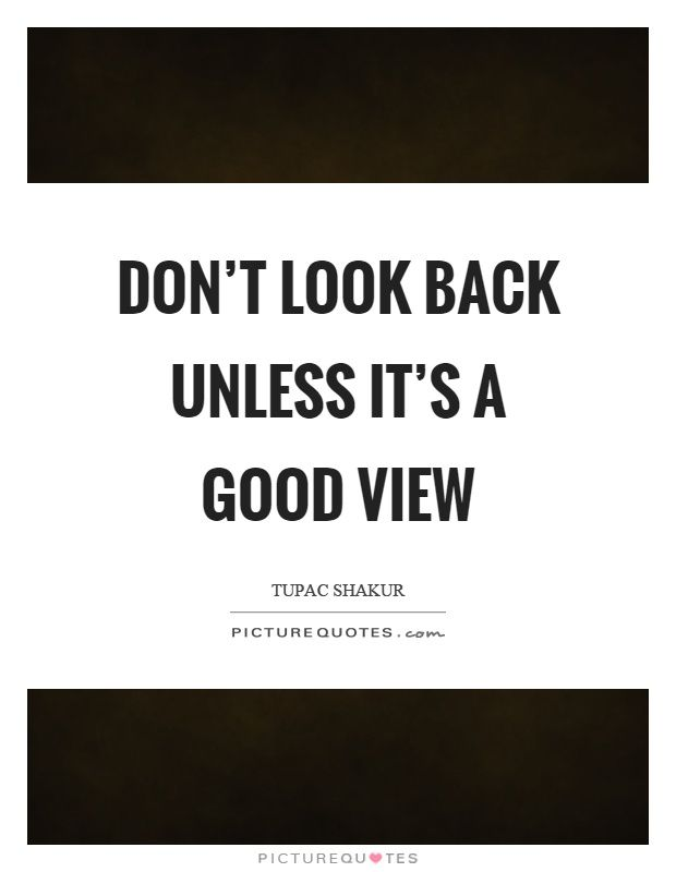 Dont Look Back Unless Its A Good View Words Of Wisdom View