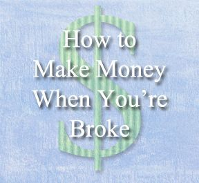 How To Make Money When You Are Broke Great Ideas For Quick Ways