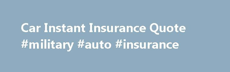 Car Instant Insurance Quote Military Auto Insurance Http Inspiration Instant Insurance Quote