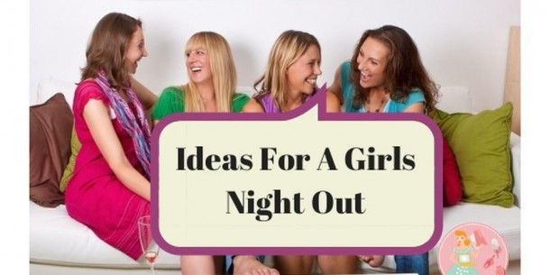 Ideas For A Girls Night Out   Stay at Home Mum