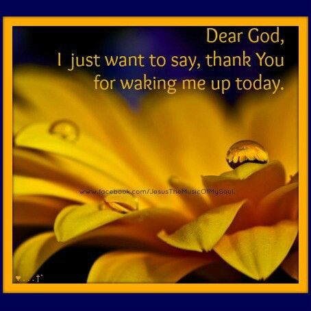 Dear God I Just Want To Say Thank You For Waking Me Up Today Good Morning Prayer Dear God Morning Prayers