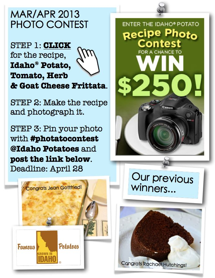 """March/April 2013 contest: (1) Click this pin to check out the recipe for this month's contest. (2) Make the recipe and snap a photo of it. (3) From your Pinterest home page, click """"Add +"""" at the top right corner. Select """"Upload a Pin"""" and find your photo. Pin the photo with #photatocontest and tag us at @Idaho Potatoes in the description. Post a link to your pin in the comment section HERE or email it to famousidahopotatoes@gmail.com so we can find it! Contest ends April 28. Please re-pin!"""
