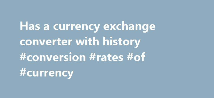 Has A Currency Exchange Converter With History Conversion Rates Of Http