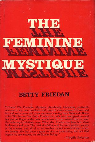 """The Feminine Mystique by Betty Friedan 
