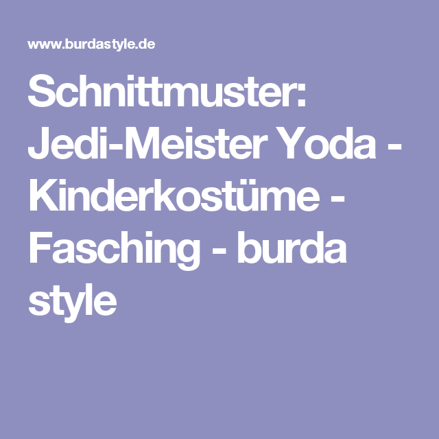 Schnittmuster: Jedi-Meister Yoda - Kinderkostüme - Fasching - burda ...
