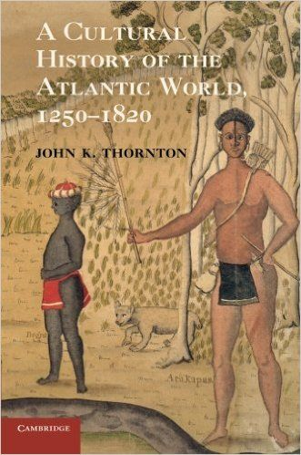 A Cultural History of the Atlantic World, 1250-1820: John K. Thornton: 9780521727341: Books - Amazon.ca