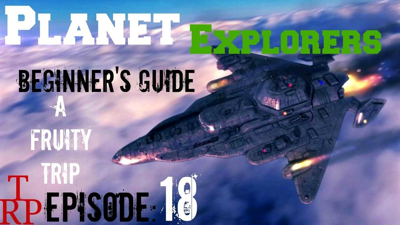 Planet Explorers:  Beginner's Guide - EP18 - A Fruity Trip (PC) #indiede...