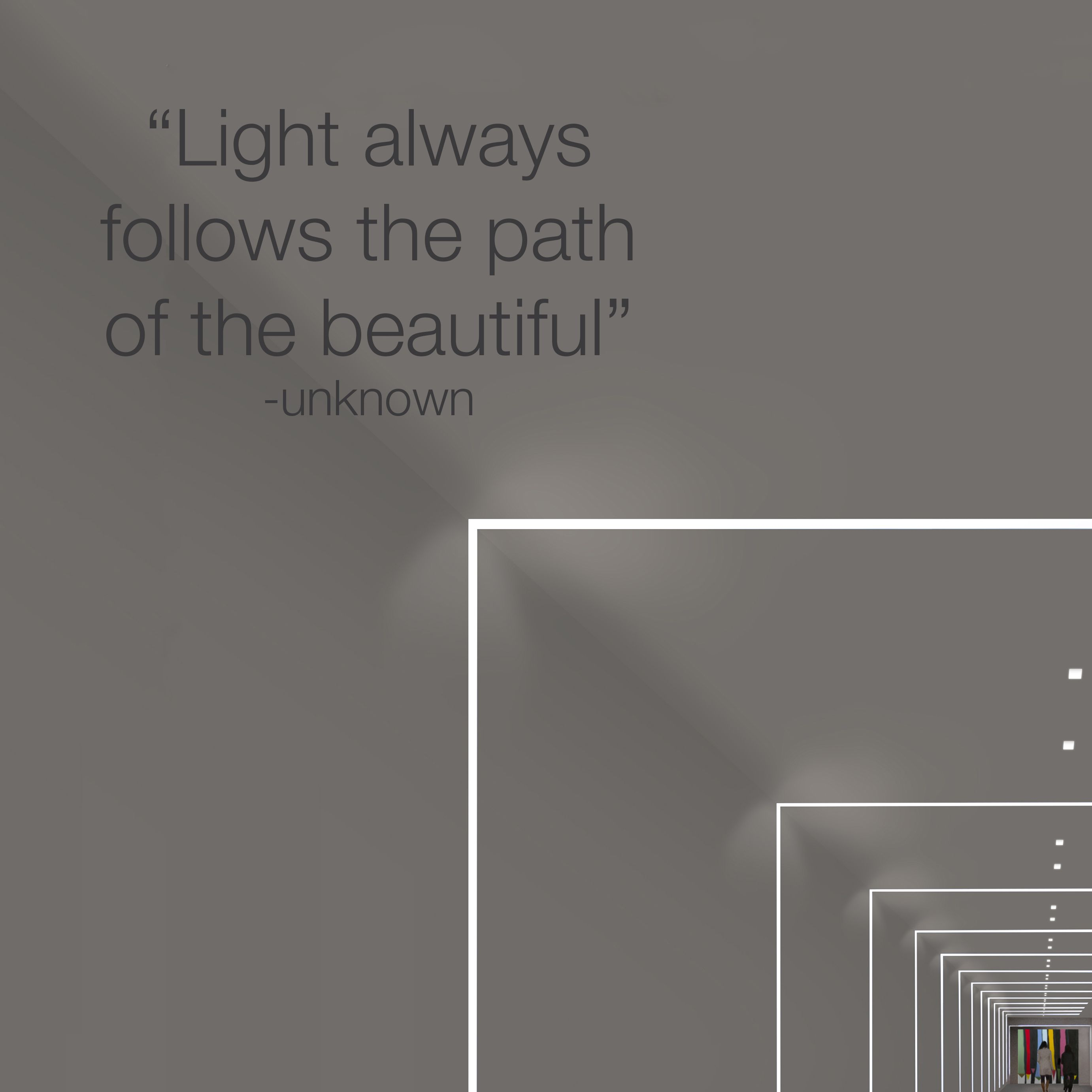 """Light always follows the path of the beautiful""""  Unknown"""