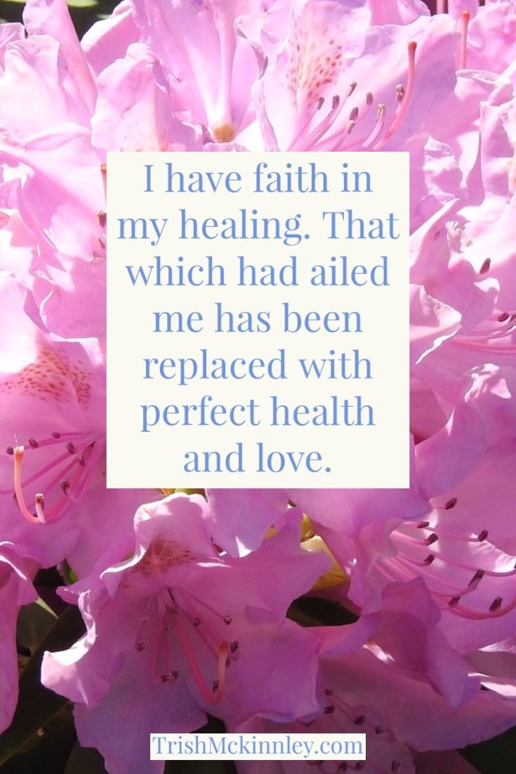 I have faith in my healing. That which had ailed me has been replaced with perfect health and love. Affirmations for health, healing affirmations, daily affirmations, health affirmations, self affirmations, manifesting law of attraction, mantras, mantras to live by, manifestation affirmations, affirmations by trish mckinnley, affirmations for weight loss #affirmations #forgottentoolsoftheuniverse #health #healthaffirmations #positive #energy #manifesting #selfcare #consciousness
