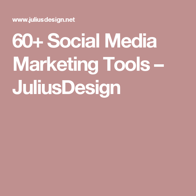 60+ Social Media Marketing Tools – JuliusDesign