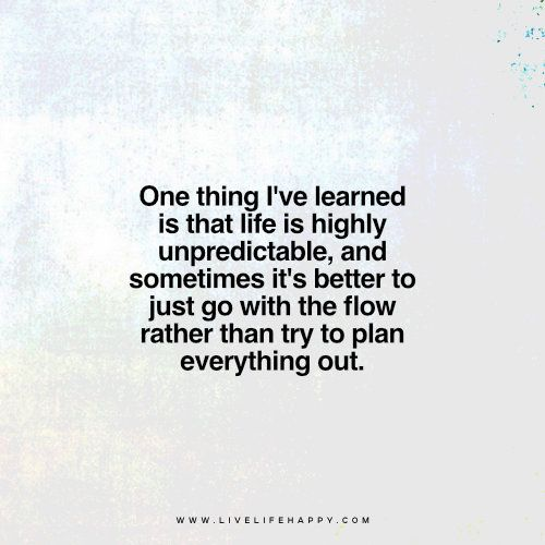 One Thing I Ve Learned Is That Life Is Highly Unpredictable And