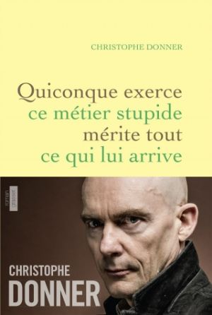 Donner Christophe - Quiconque exerce ce metier stupide...