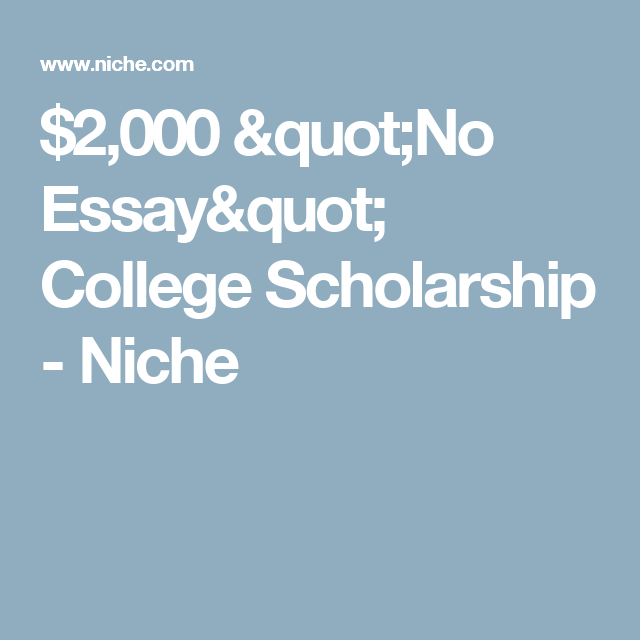 no essay college scholarship niche destination   2 000 no essay college scholarship niche