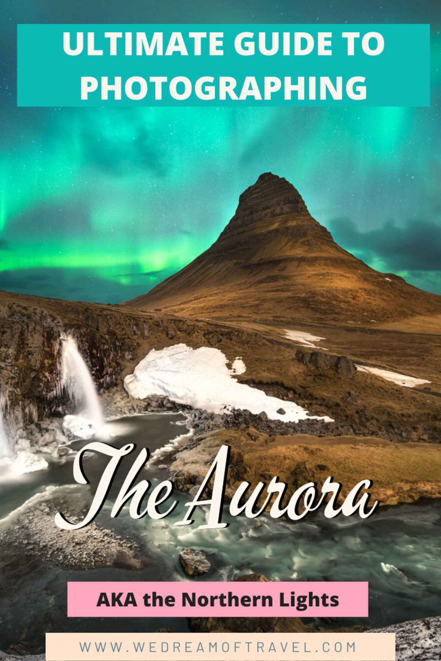 Aurora Photography Guide A Complete Guide To Everything You Need To Know To Capture Travel Photography Tips Travel Photography Inspiration Photography Guide