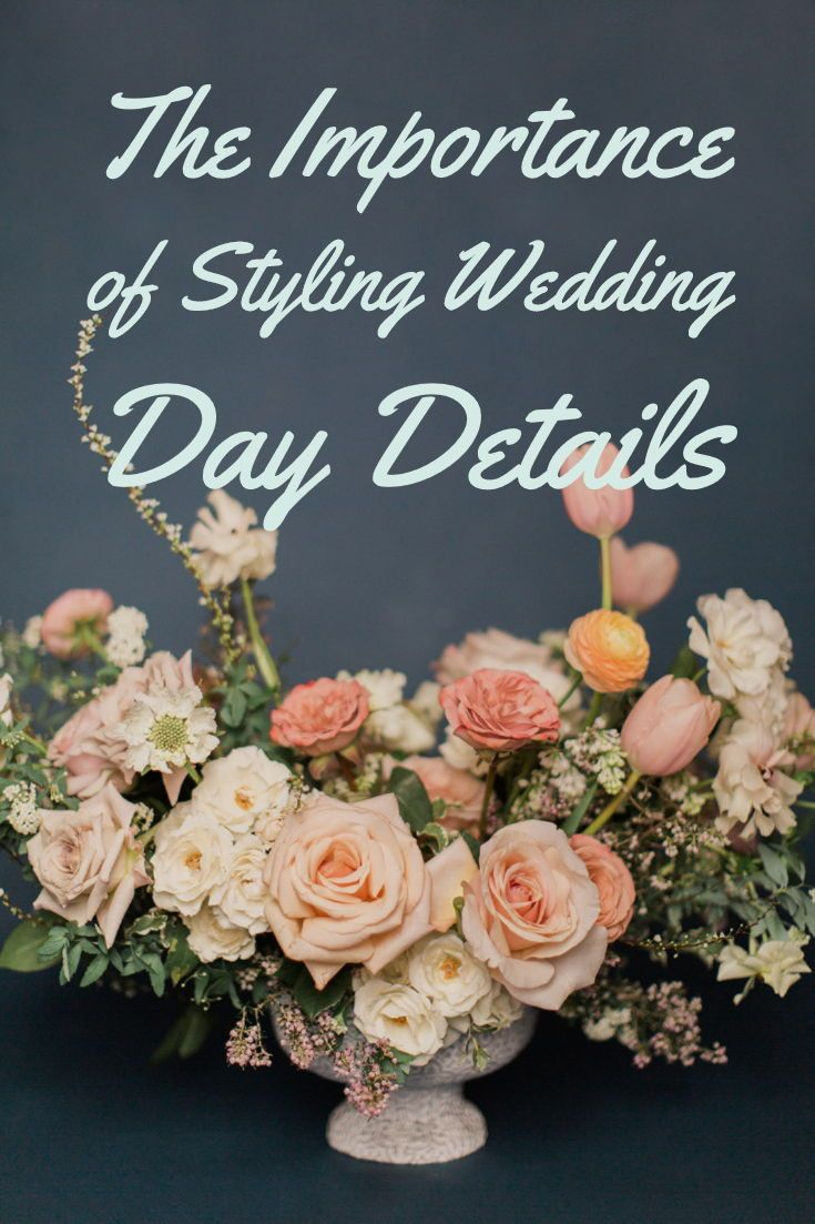 The Importance of Styling Wedding Day Details. Tips for