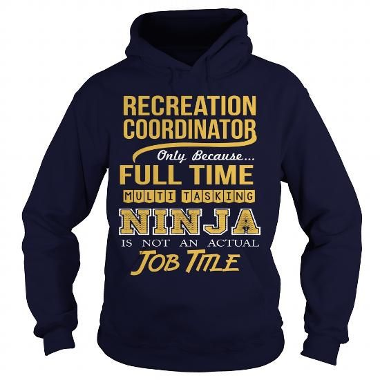 RECREATION COORDINATOR Only Because Full Time Multi Tasking Ninja Is Not An Actual Job Title T Shirts, Hoodies, Sweatshirts