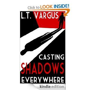 Casting Shadows Everywhere: L.T. Vargus: Amazon.com: Kindle Store