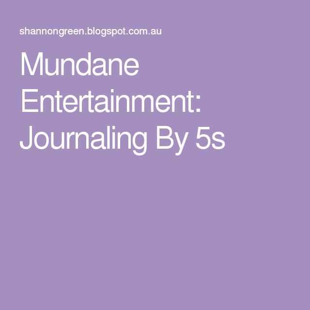 Mundane Entertainment: Journaling By 5s